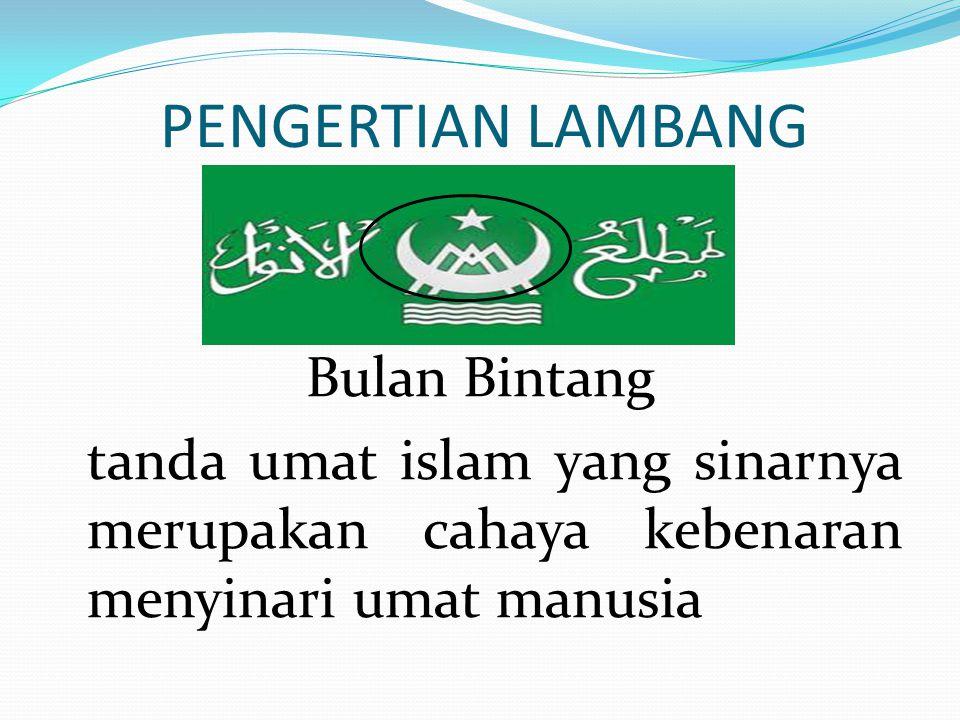 PENGERTIAN LAMBANG Bulan Bintang tanda umat islam yang sinarnya merupakan cahaya kebenaran menyinari umat manusia