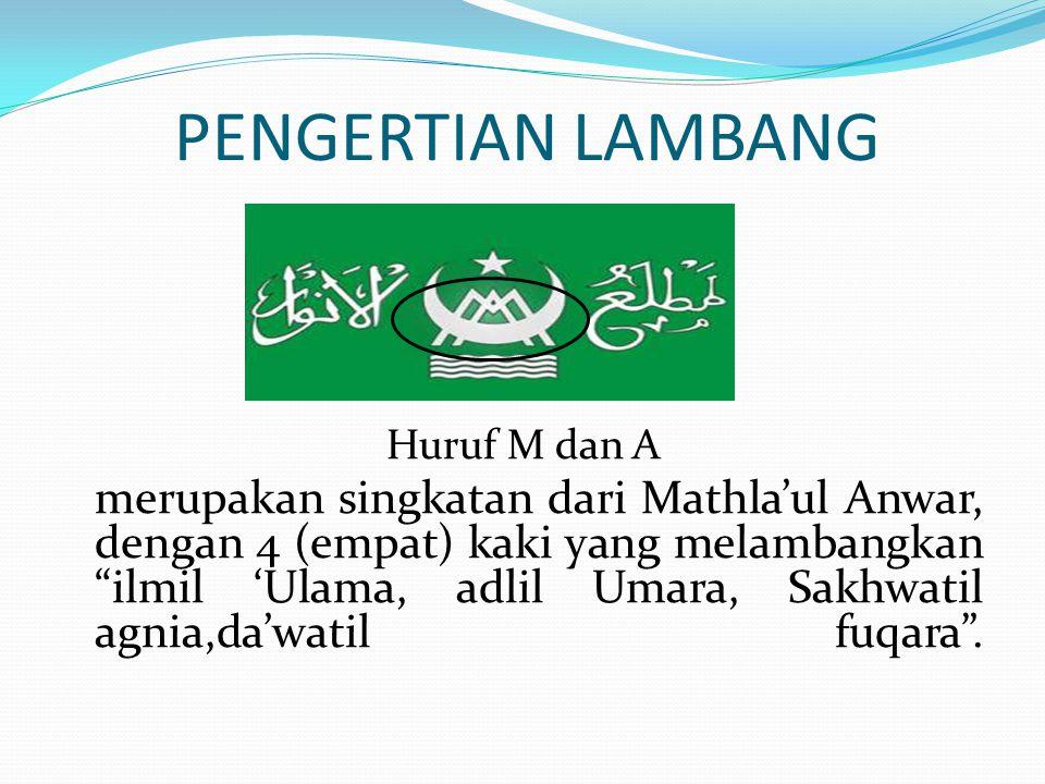 PENGERTIAN LAMBANG Huruf M dan A merupakan singkatan dari Mathla'ul Anwar, dengan 4 (empat) kaki yang melambangkan ilmil 'Ulama, adlil Umara, Sakhwatil agnia,da'watil fuqara .