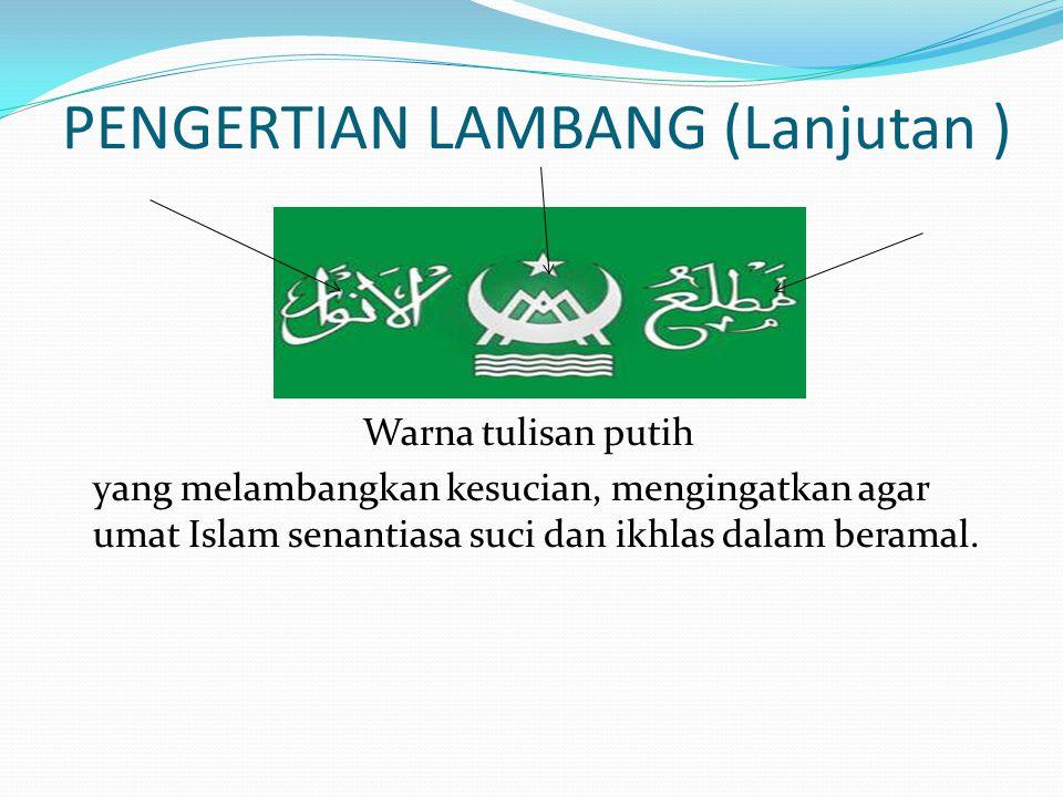 PENGERTIAN LAMBANG (Lanjutan ) Warna tulisan putih yang melambangkan kesucian, mengingatkan agar umat Islam senantiasa suci dan ikhlas dalam beramal.