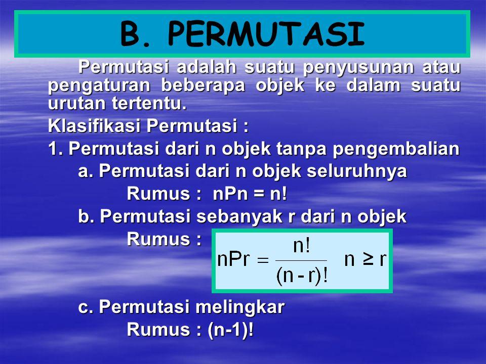 B. PERMUTASI Permutasi adalah suatu penyusunan atau pengaturan beberapa objek ke dalam suatu urutan tertentu. Klasifikasi Permutasi : 1. Permutasi dar