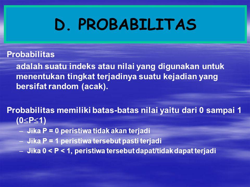 D. PROBABILITAS Probabilitas adalah suatu indeks atau nilai yang digunakan untuk menentukan tingkat terjadinya suatu kejadian yang bersifat random (ac
