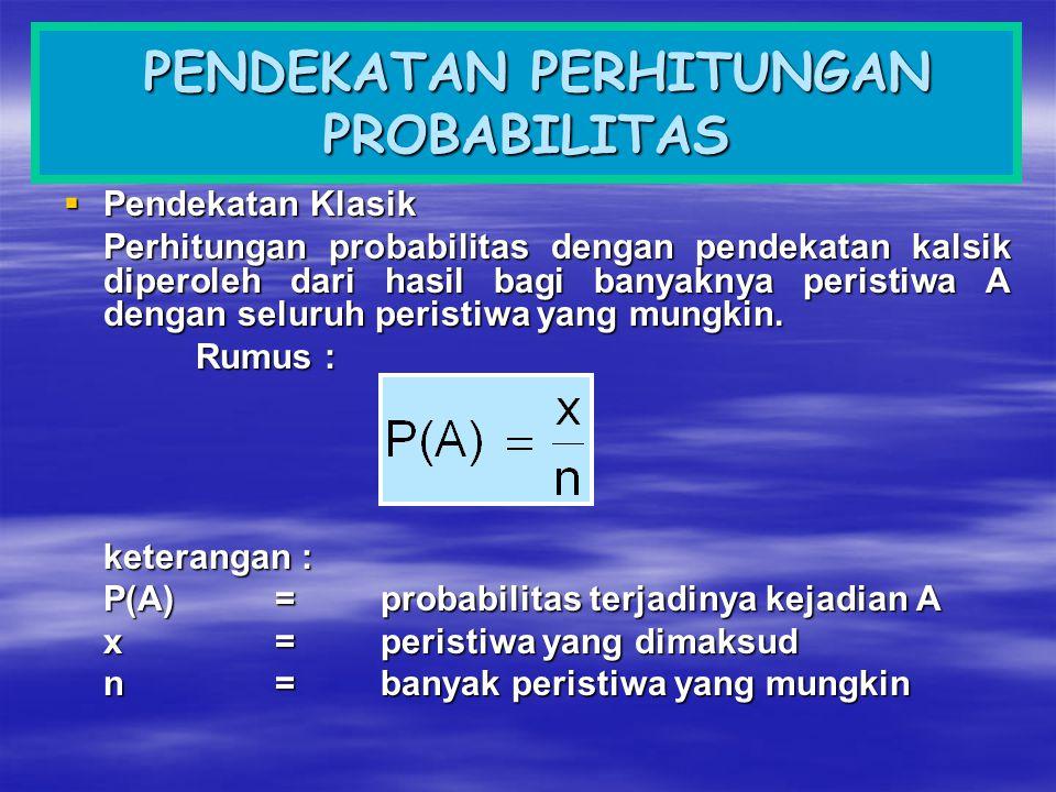 PENDEKATAN PERHITUNGAN PROBABILITAS PENDEKATAN PERHITUNGAN PROBABILITAS  Pendekatan Klasik Perhitungan probabilitas dengan pendekatan kalsik diperole