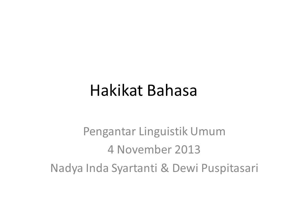 Hakikat Bahasa Pengantar Linguistik Umum 4 November 2013 Nadya Inda Syartanti & Dewi Puspitasari