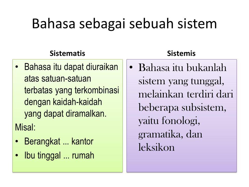 Bahasa bersifat unik Tiap bahasa memiliki ciri khas spesifik yang tidak harus ada dalam bahasa lain, seperti sistem bunyi,pembentukan kata, pembentukan kalimat, dan lain- lain.