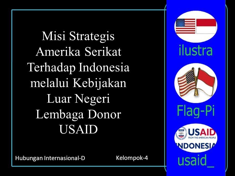 Misi Strategis Amerika Serikat Terhadap Indonesia melalui Kebijakan Luar Negeri Lembaga Donor USAID Hubungan Internasional-D Kelompok-4