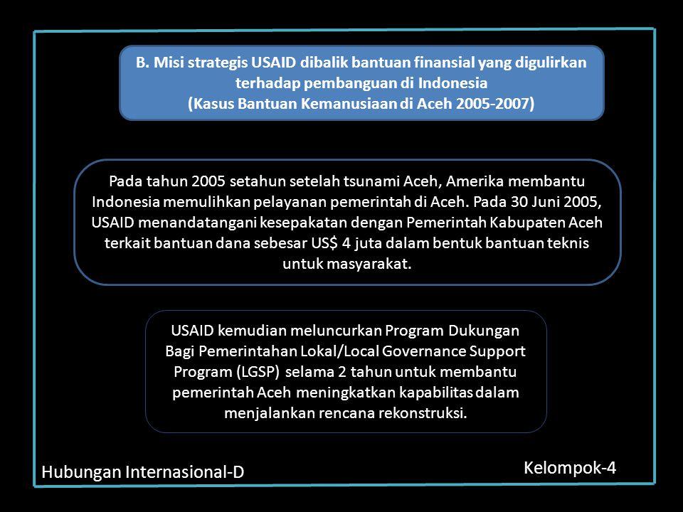 Hubungan Internasional-D Kelompok-4 B. Misi strategis USAID dibalik bantuan finansial yang digulirkan terhadap pembanguan di Indonesia (Kasus Bantuan