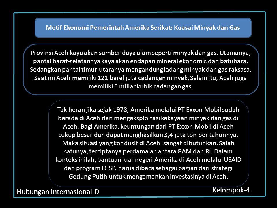 Hubungan Internasional-D Kelompok-4 Motif Ekonomi Pemerintah Amerika Serikat: Kuasai Minyak dan Gas Provinsi Aceh kaya akan sumber daya alam seperti m
