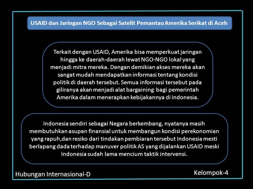 Hubungan Internasional-D Kelompok-4 USAID dan Jaringan NGO Sebagai Satelit Pemantau Amerika Serikat di Aceh Terkait dengan USAID, Amerika bisa memperk