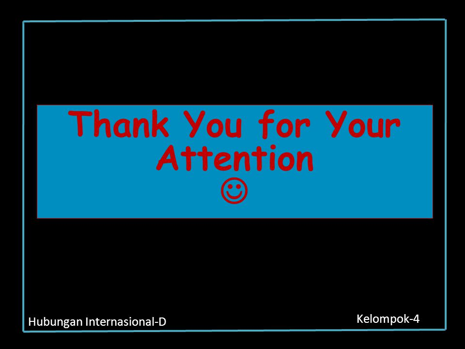 Hubungan Internasional-D Kelompok-4 Thank You for Your Attention