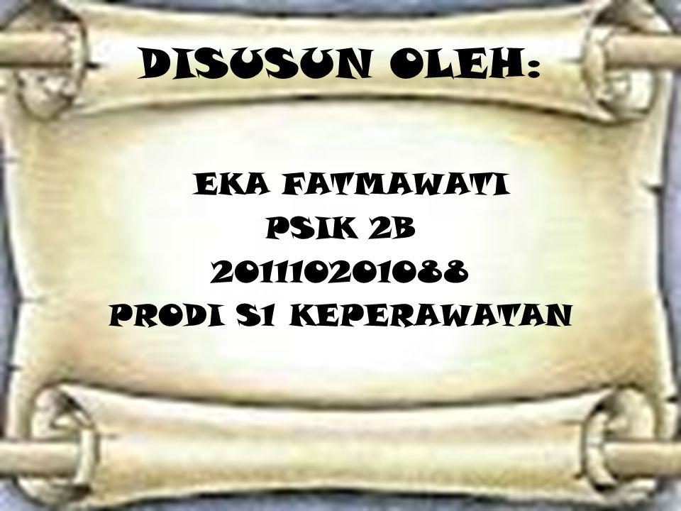DISUSUN OLEH: EKA FATMAWATI PSIK 2B 201110201088 PRODI S1 KEPERAWATAN