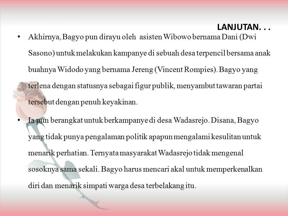LANJUTAN... Akhirnya, Bagyo pun dirayu oleh asisten Wibowo bernama Dani (Dwi Sasono) untuk melakukan kampanye di sebuah desa terpencil bersama anak bu