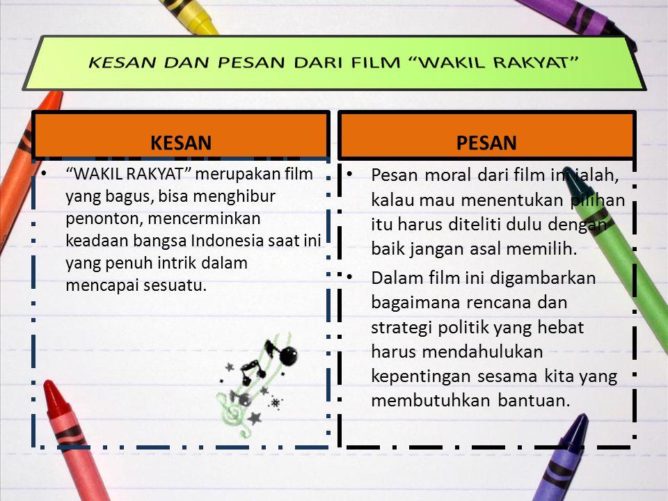 """KESAN """"WAKIL RAKYAT"""" merupakan film yang bagus, bisa menghibur penonton, mencerminkan keadaan bangsa Indonesia saat ini yang penuh intrik dalam mencap"""