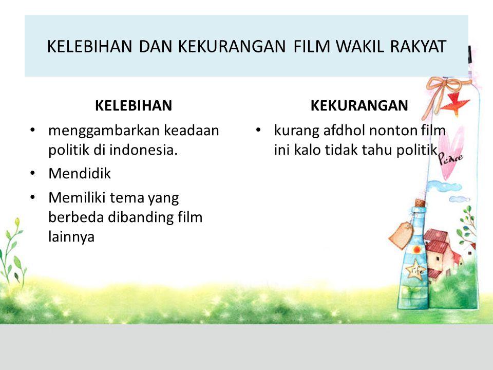 KELEBIHAN DAN KEKURANGAN FILM WAKIL RAKYAT KELEBIHAN menggambarkan keadaan politik di indonesia. Mendidik Memiliki tema yang berbeda dibanding film la