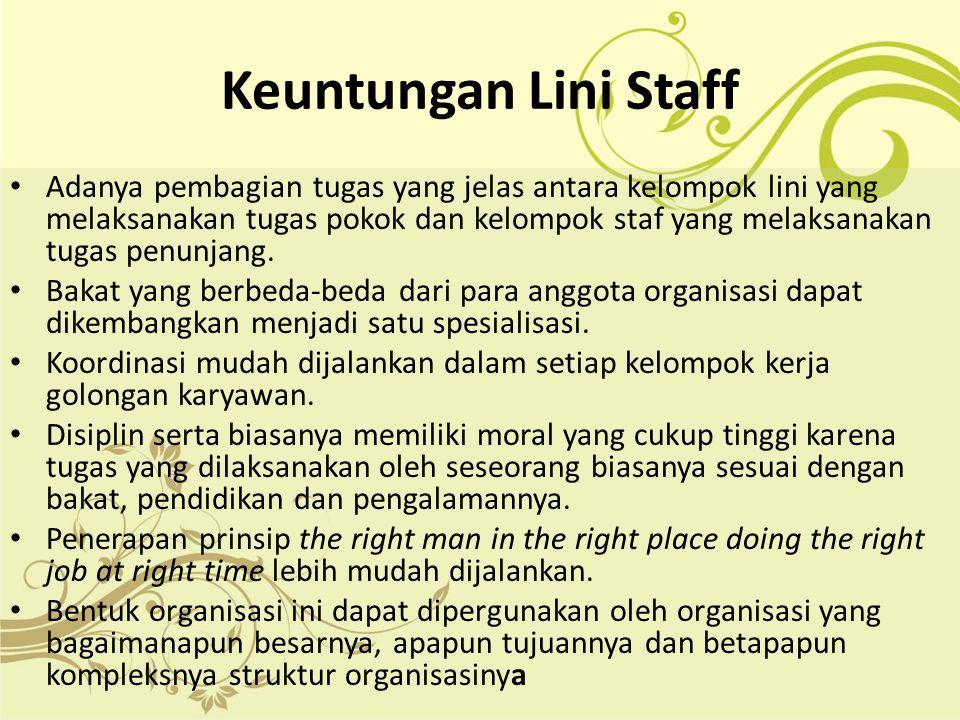Keuntungan Lini Staff Adanya pembagian tugas yang jelas antara kelompok lini yang melaksanakan tugas pokok dan kelompok staf yang melaksanakan tugas p