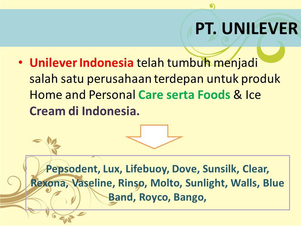 PT. UNILEVER Unilever Indonesia telah tumbuh menjadi salah satu perusahaan terdepan untuk produk Home and Personal Care serta Foods & Ice Cream di Ind