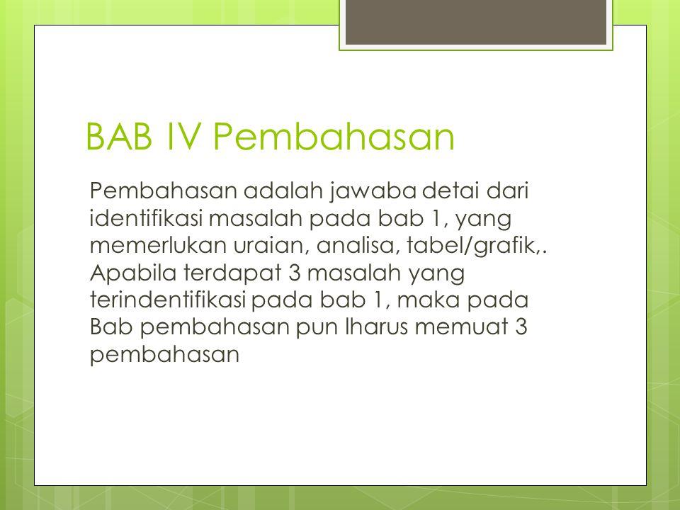 BAB IV Pembahasan Pembahasan adalah jawaba detai dari identifikasi masalah pada bab 1, yang memerlukan uraian, analisa, tabel/grafik,. Apabila terdapa