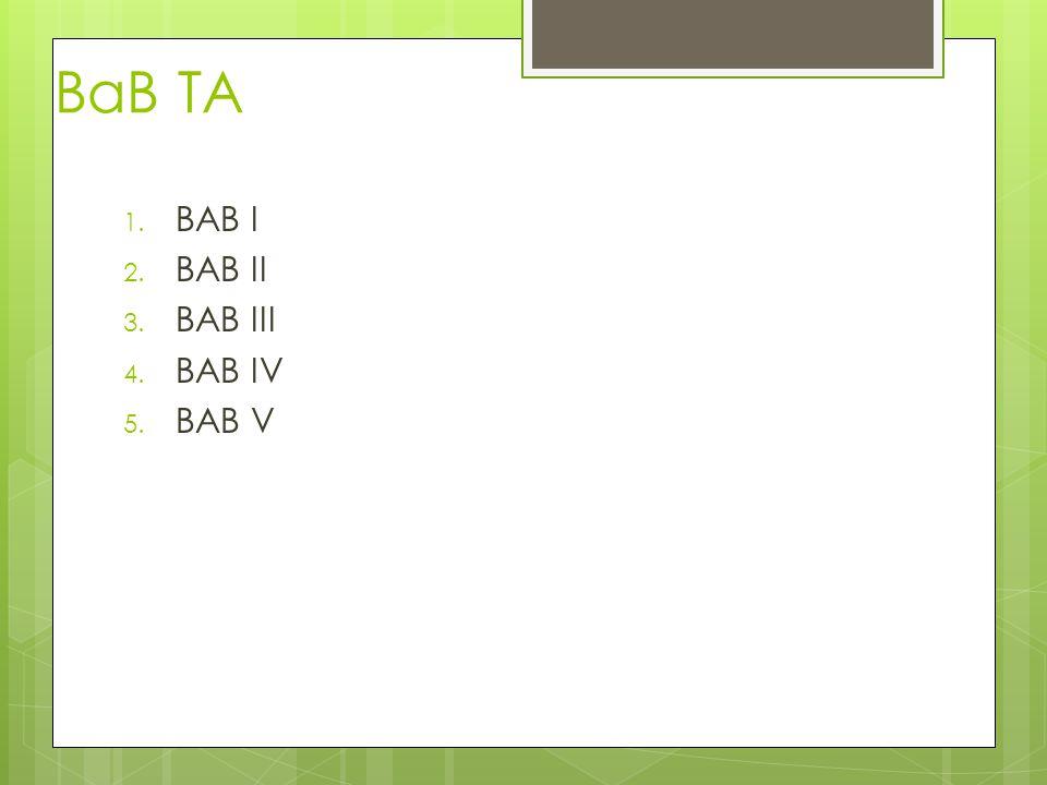 BaB TA 1. BAB I 2. BAB II 3. BAB III 4. BAB IV 5. BAB V