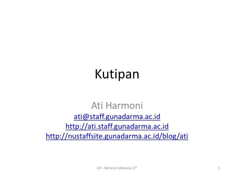 Kutipan Ati Harmoni ati@staff.gunadarma.ac.id http://ati.staff.gunadarma.ac.id http://nustaffsite.gunadarma.ac.id/blog/ati 1AH - Bahasa Indonesia 2*