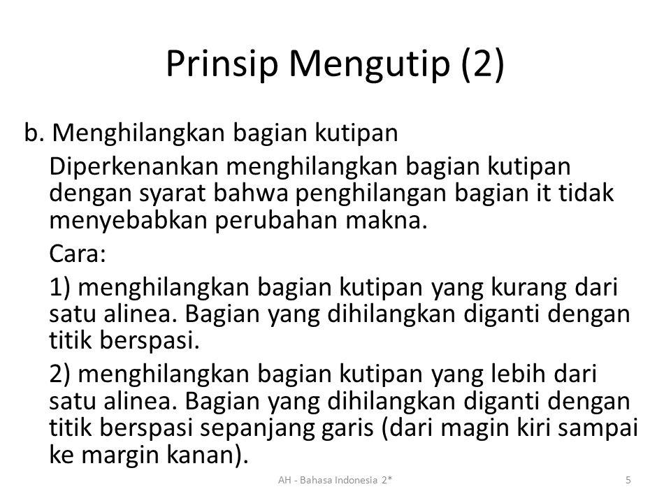 Prinsip Mengutip (2) b. Menghilangkan bagian kutipan Diperkenankan menghilangkan bagian kutipan dengan syarat bahwa penghilangan bagian it tidak menye