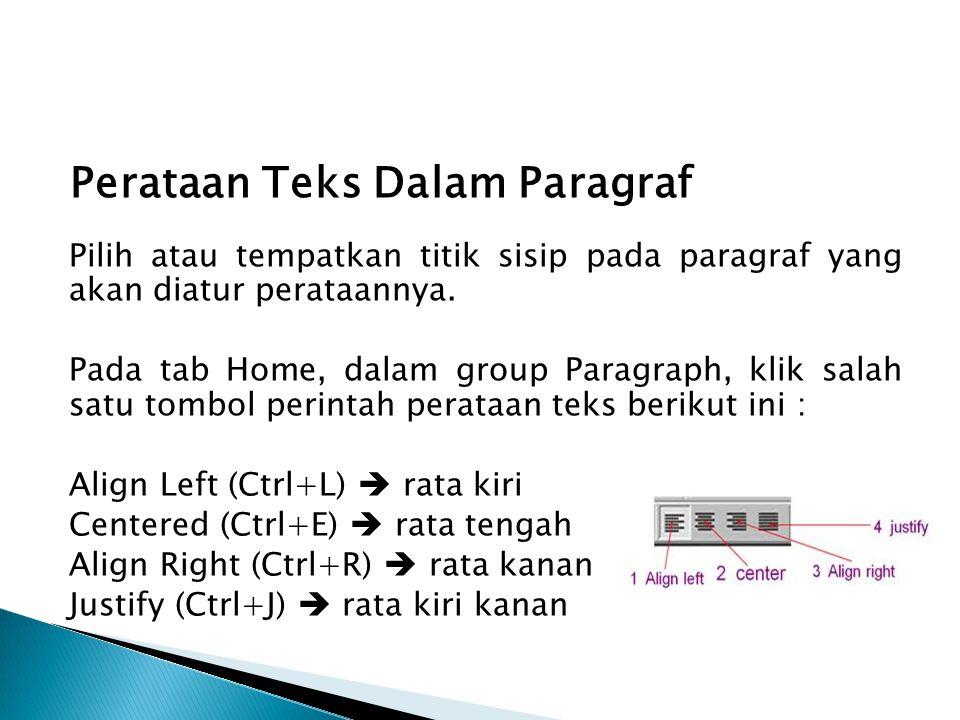 Perataan Teks Dalam Paragraf Pilih atau tempatkan titik sisip pada paragraf yang akan diatur perataannya. Pada tab Home, dalam group Paragraph, klik s