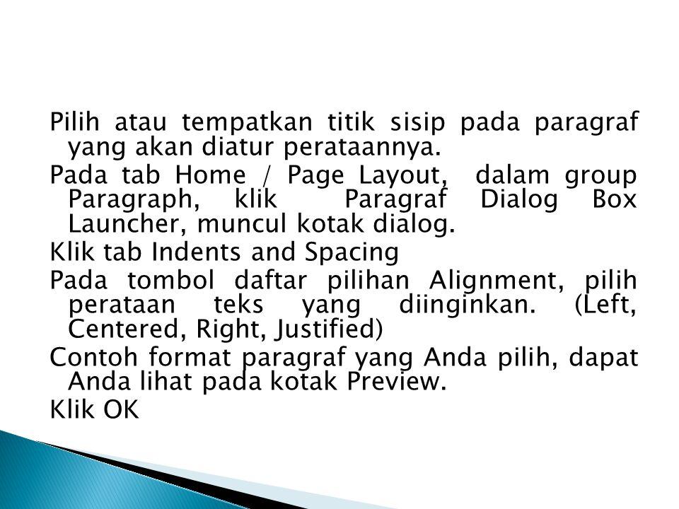 Pilih atau tempatkan titik sisip pada paragraf yang akan diatur perataannya. Pada tab Home / Page Layout, dalam group Paragraph, klik Paragraf Dialog