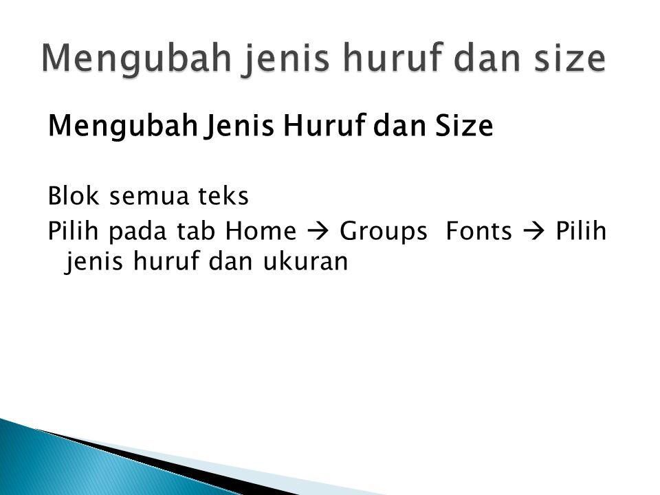 Mengubah Jenis Huruf dan Size Blok semua teks Pilih pada tab Home  Groups Fonts  Pilih jenis huruf dan ukuran