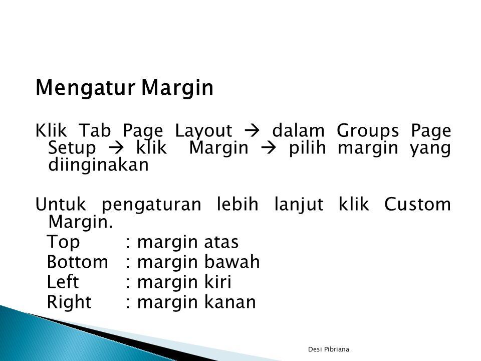 Mengatur Margin Klik Tab Page Layout  dalam Groups Page Setup  klik Margin  pilih margin yang diinginakan Untuk pengaturan lebih lanjut klik Custom