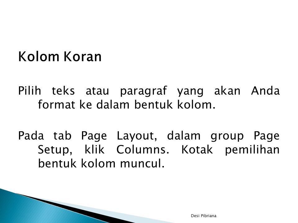 Kolom Koran Pilih teks atau paragraf yang akan Anda format ke dalam bentuk kolom. Pada tab Page Layout, dalam group Page Setup, klik Columns. Kotak pe