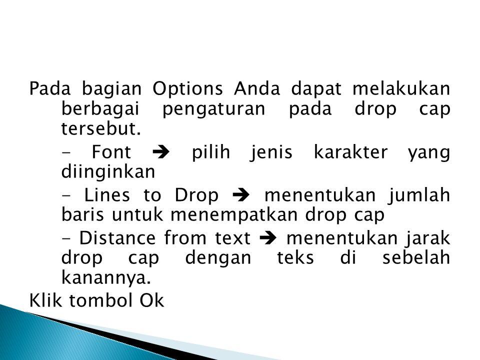 Pada bagian Options Anda dapat melakukan berbagai pengaturan pada drop cap tersebut. - Font  pilih jenis karakter yang diinginkan - Lines to Drop  m