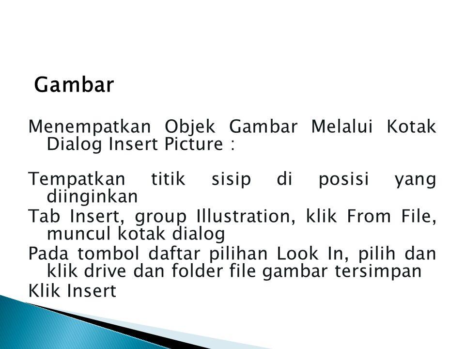 Gambar Menempatkan Objek Gambar Melalui Kotak Dialog Insert Picture : Tempatkan titik sisip di posisi yang diinginkan Tab Insert, group Illustration,