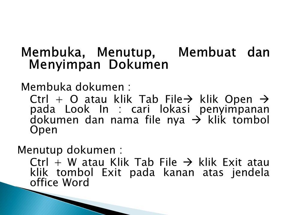 Membuka, Menutup, Membuat dan Menyimpan Dokumen Membuka dokumen : Ctrl + O atau klik Tab File  klik Open  pada Look In : cari lokasi penyimpanan dok