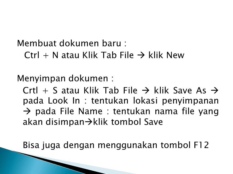 Membuat dokumen baru : Ctrl + N atau Klik Tab File  klik New Menyimpan dokumen : Crtl + S atau Klik Tab File  klik Save As  pada Look In : tentukan