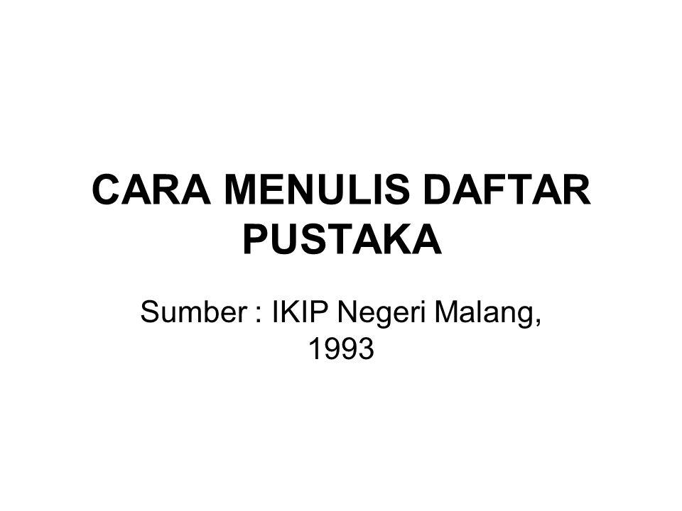 CARA MENULIS DAFTAR PUSTAKA Sumber : IKIP Negeri Malang, 1993