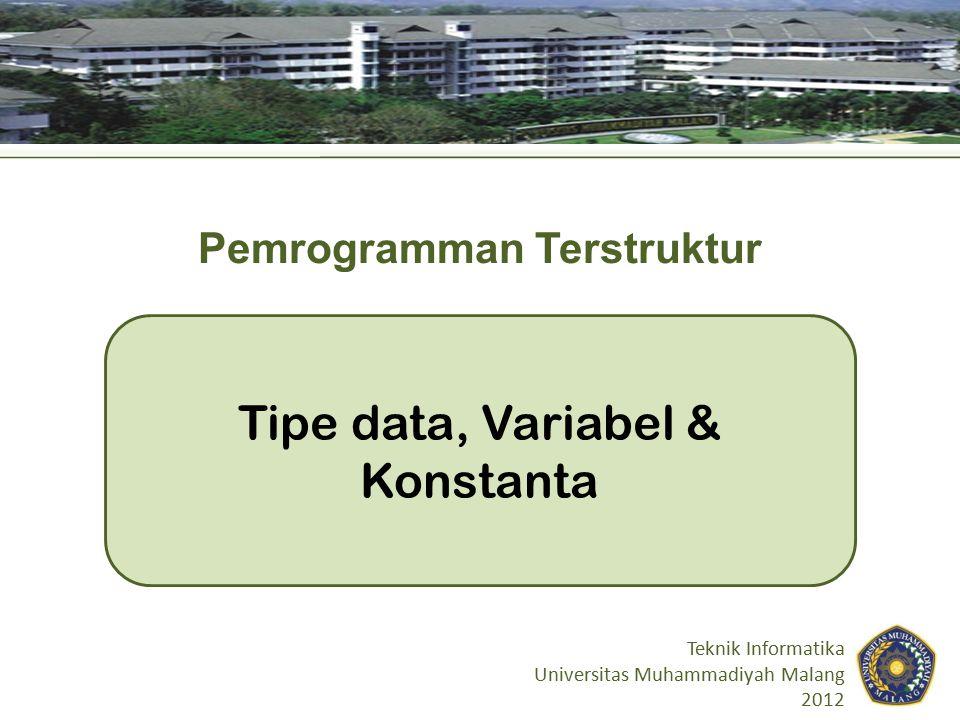 Tujuan Instruksional Setelah perkuliahan selesai mahasiswa diharapkan : – Mengetahui keyword (reserved word) di C – Memahami tipe-tipe data di C & penggunaannya – Mampu mendeklarasikan variabel dan konstanta