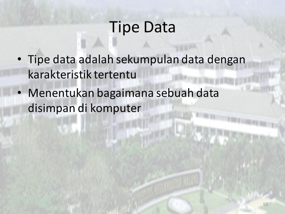 Tipe Data Tipe data adalah sekumpulan data dengan karakteristik tertentu Menentukan bagaimana sebuah data disimpan di komputer 10