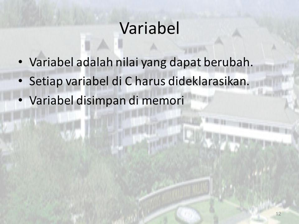 Variabel Variabel adalah nilai yang dapat berubah. Setiap variabel di C harus dideklarasikan. Variabel disimpan di memori 12
