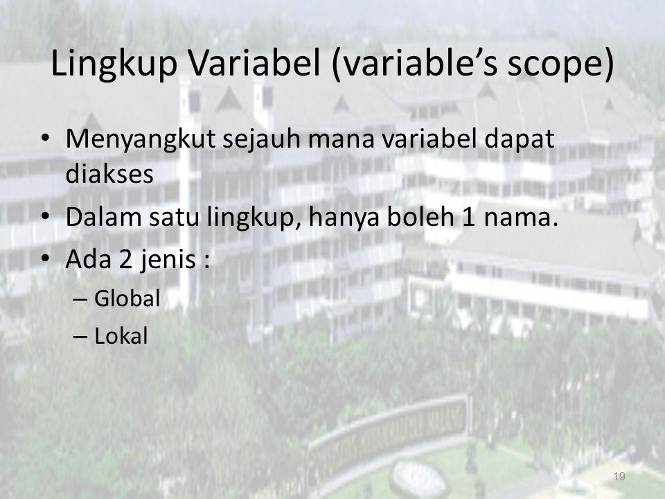 Lingkup Variabel (variable's scope) Menyangkut sejauh mana variabel dapat diakses Dalam satu lingkup, hanya boleh 1 nama. Ada 2 jenis : – Global – Lok