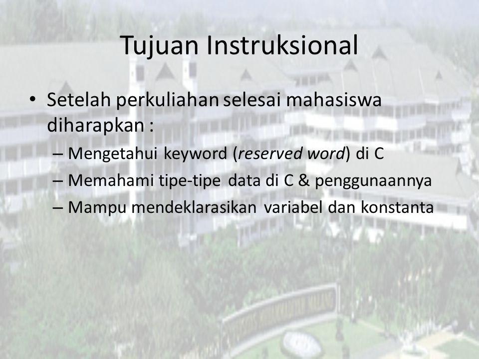Tujuan Instruksional Setelah perkuliahan selesai mahasiswa diharapkan : – Mengetahui keyword (reserved word) di C – Memahami tipe-tipe data di C & pen