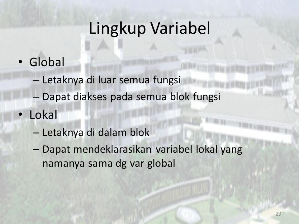 Lingkup Variabel Global – Letaknya di luar semua fungsi – Dapat diakses pada semua blok fungsi Lokal – Letaknya di dalam blok – Dapat mendeklarasikan