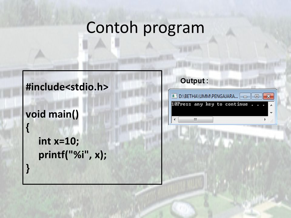 Contoh program #include void main() { int x=10; printf(