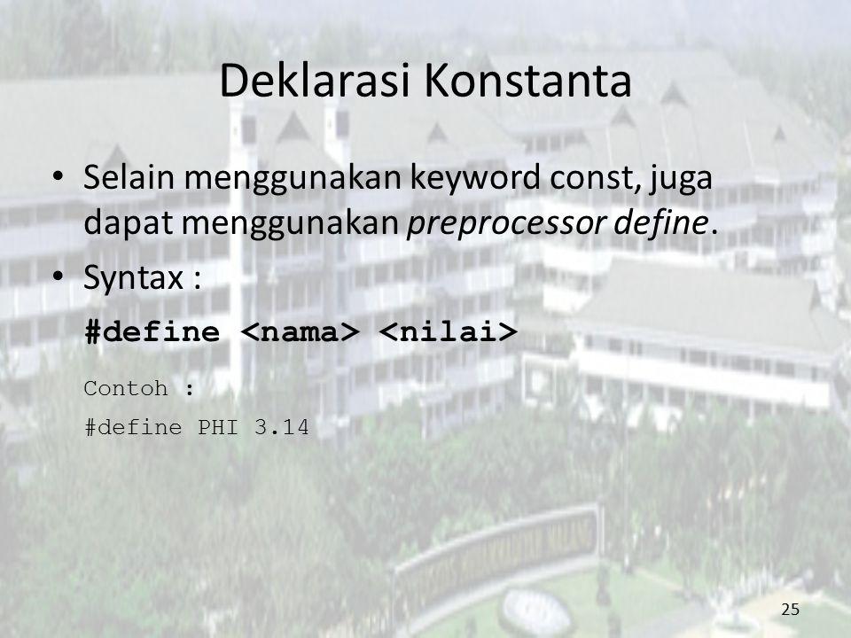 Deklarasi Konstanta Selain menggunakan keyword const, juga dapat menggunakan preprocessor define. Syntax : #define Contoh : #define PHI 3.14 25