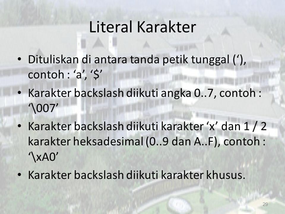 Literal Karakter Dituliskan di antara tanda petik tunggal ('), contoh : 'a', '$' Karakter backslash diikuti angka 0..7, contoh : '\007' Karakter backs