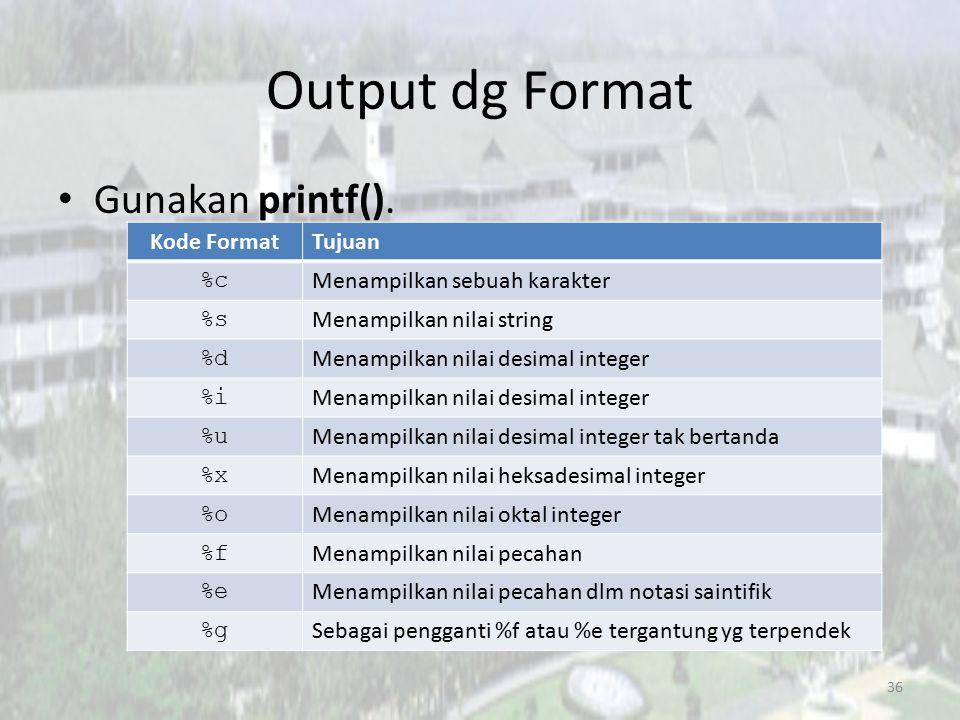 Output dg Format Gunakan printf(). 36 Kode FormatTujuan %c Menampilkan sebuah karakter %s Menampilkan nilai string %d Menampilkan nilai desimal intege