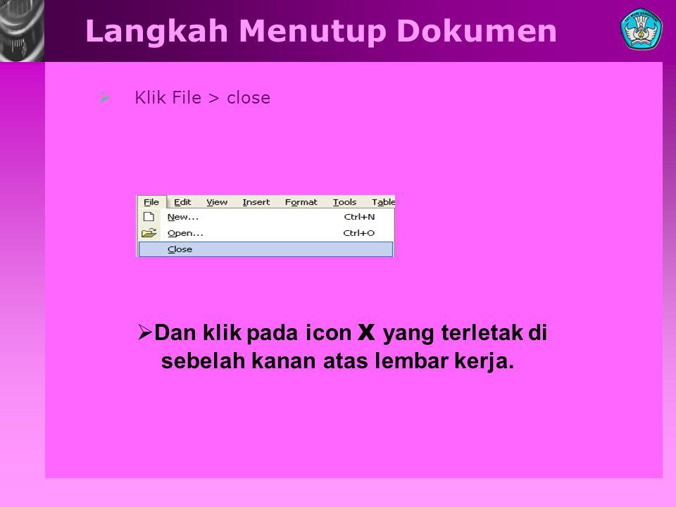  Klik File > close Langkah Menutup Dokumen  Dan klik pada icon X yang terletak di sebelah kanan atas lembar kerja.