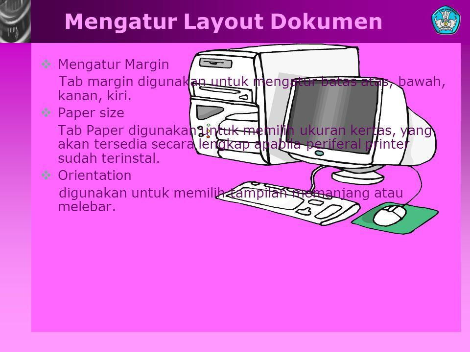 Mengatur Layout Dokumen MMengatur Margin Tab margin digunakan untuk mengatur batas atas, bawah, kanan, kiri. PPaper size Tab Paper digunakan untuk
