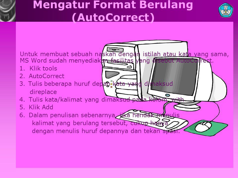 Mengatur Format Berulang (AutoCorrect) Untuk membuat sebuah naskah dengan istilah atau kata yang sama, MS Word sudah menyediakan fasilitas yang disebu
