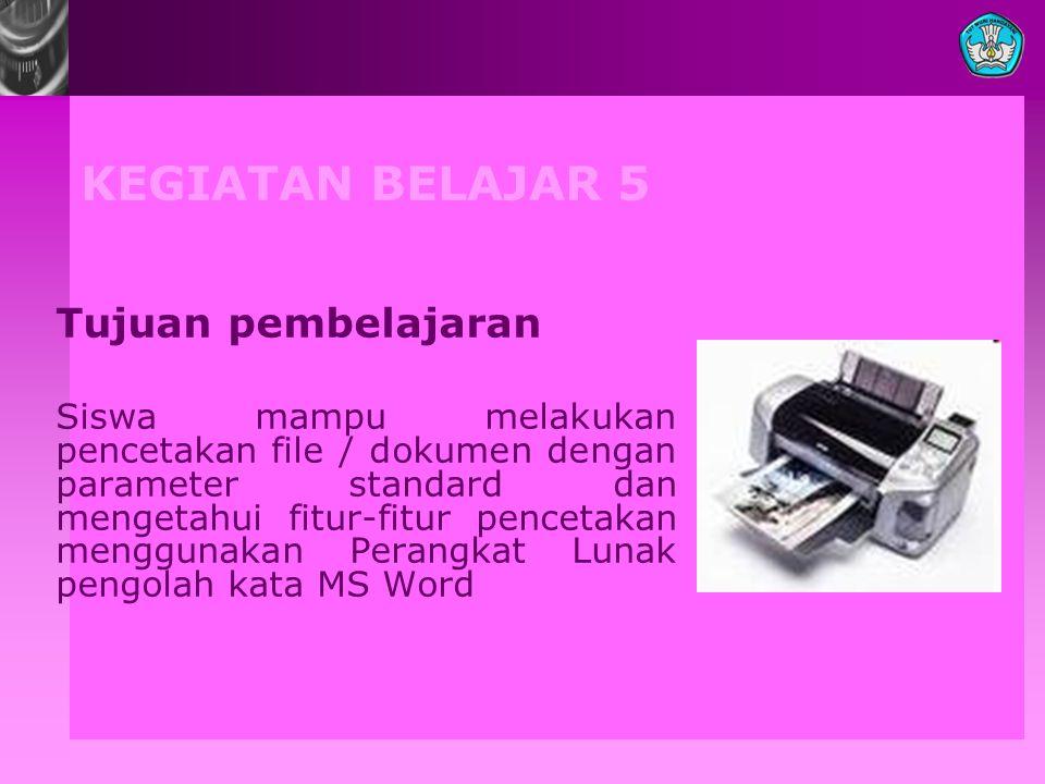 KEGIATAN BELAJAR 5 Tujuan pembelajaran Siswa mampu melakukan pencetakan file / dokumen dengan parameter standard dan mengetahui fitur-fitur pencetakan