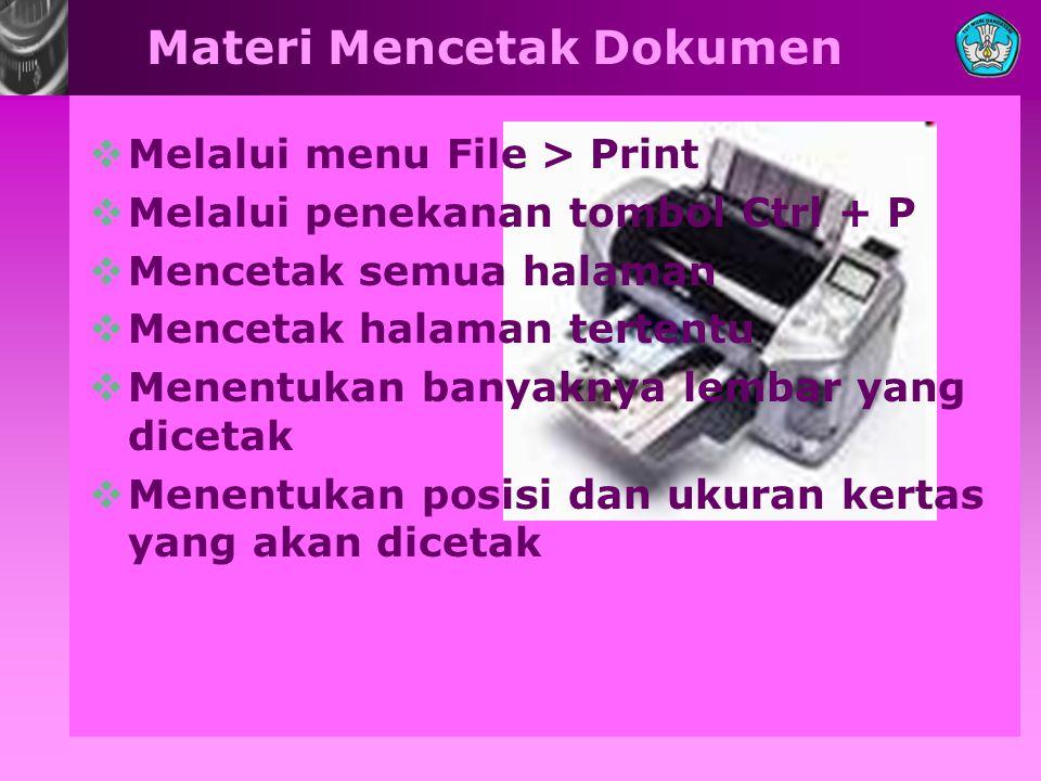 Materi Mencetak Dokumen MMelalui menu File > Print MMelalui penekanan tombol Ctrl + P MMencetak semua halaman MMencetak halaman tertentu MMe
