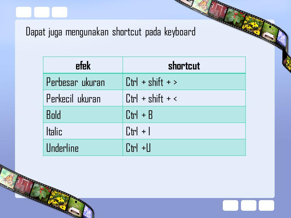 Dapat juga mengunakan shortcut pada keyboard efekshortcut Perbesar ukuranCtrl + shift + > Perkecil ukuranCtrl + shift + < BoldCtrl + B ItalicCtrl + I