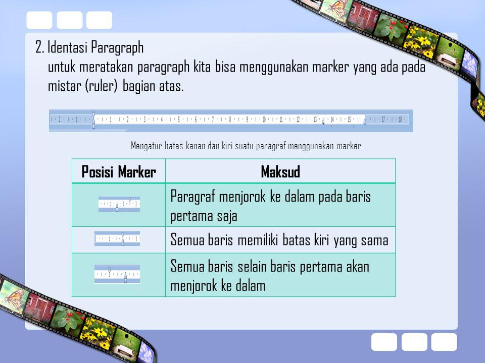 2. Identasi Paragraph untuk meratakan paragraph kita bisa menggunakan marker yang ada pada mistar (ruler) bagian atas. Mengatur batas kanan dan kiri s